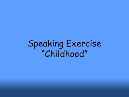 "Speaking Exercise ""Childhood"" Work in groups of four or so."