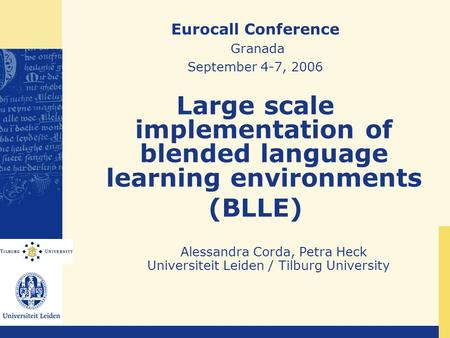 Eurocall Conference Granada September 4-7, 2006 Large scale implementation of blended language learning environments (BLLE) Alessandra Corda, Petra Heck.