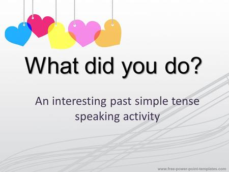 What did you do? An interesting past simple tense speaking activity.
