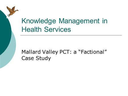 "Knowledge Management in Health Services Mallard Valley PCT: a ""Factional"" Case Study."