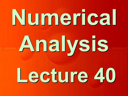 Lecture 40 Numerical Analysis. Chapter 7 Ordinary Differential Equations.