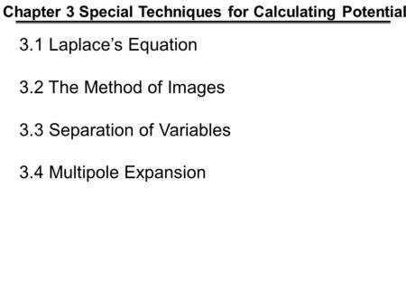 3.3 Separation of Variables 3.4 Multipole Expansion
