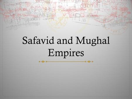 Safavid and Mughal Empires. Safavid  The Safavid Dynasty started with Shah Ismail (12 yrs. old).  He was a descendant of Safi al-Din who had been the.