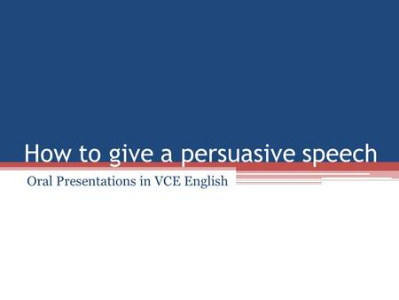 How to give a persuasive speech Oral Presentations in VCE English.