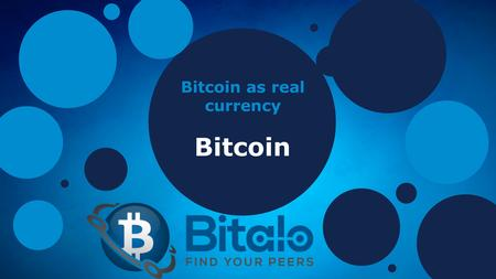 Bitcoin as real currency Bitcoin.  Phone: +49 6322 9419292 |   Bitcoin? - decentralized, peer to peer.... - no banks.