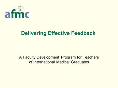 Delivering Effective Feedback A Faculty Development Program for Teachers of International Medical Graduates.