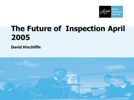 The Future of Inspection April 2005 David Hinchliffe.