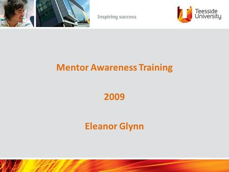 Mentor Awareness Training 2009 Eleanor Glynn. Aim: to enable participants to enhance their mentoring skills Objectives: To understand the need for mentors.