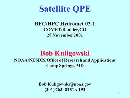 1 Satellite QPE RFC/HPC Hydromet 02-1 COMET/Boulder, CO 28 November 2001 Bob Kuligowski NOAA/NESDIS/Office of Research and Applications Camp Springs, MD.