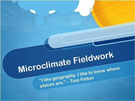 "Microclimate Fieldwork ""I like geography. I like to know where places are."" – Tom Felton."