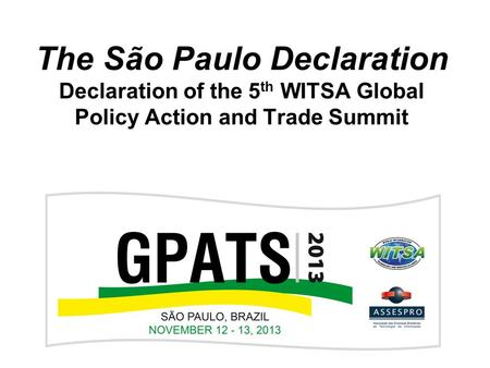 The São Paulo Declaration Declaration of the 5 th WITSA Global Policy Action and Trade Summit.