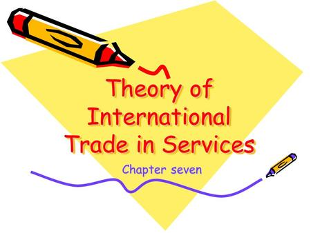 Theory of International Trade in Services Chapter seven Chapter seven.