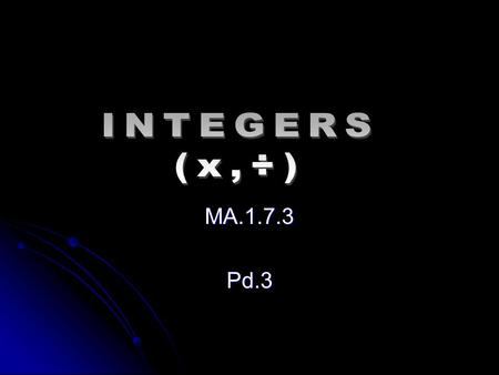 MA.1.7.3Pd.3. Integers (X,÷) The Set Of Whole Numbers And Their Opposites Example: (-2,-1,0,1,2)