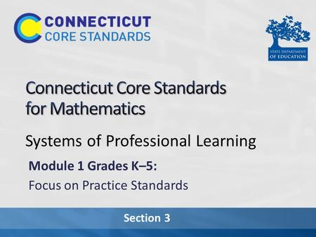 Section 3 Systems of Professional Learning Module 1 Grades K–5: Focus on Practice Standards.