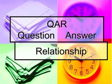 QAR Question Answer Relationship. Objective~ Knowing the type of question being asked will help you to figure out the answer. Knowing the type of question.