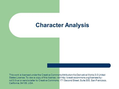 Character Analysis This work is licensed under the Creative Commons Attribution-No Derivative Works 3.0 United States License. To view a copy of this license,