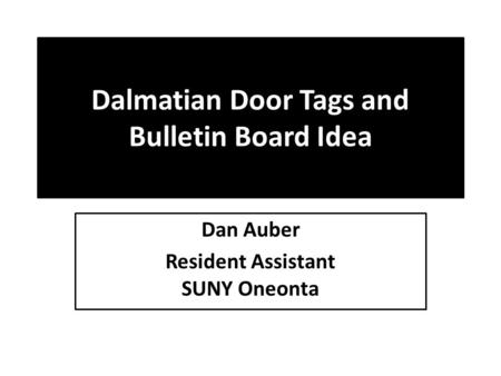 Dalmatian Door Tags and Bulletin Board Idea Dan Auber Resident Assistant SUNY Oneonta.