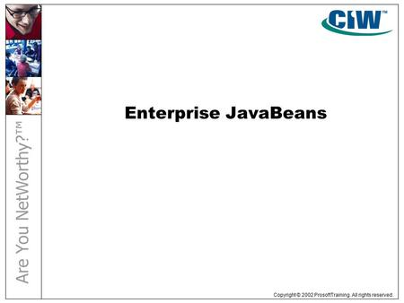 Copyright © 2002 ProsoftTraining. All rights reserved. Enterprise JavaBeans.