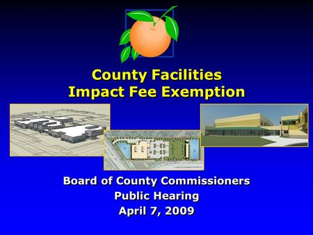 County Facilities Impact Fee Exemption Board of County Commissioners Public Hearing April 7, 2009 Board of County Commissioners Public Hearing April 7,