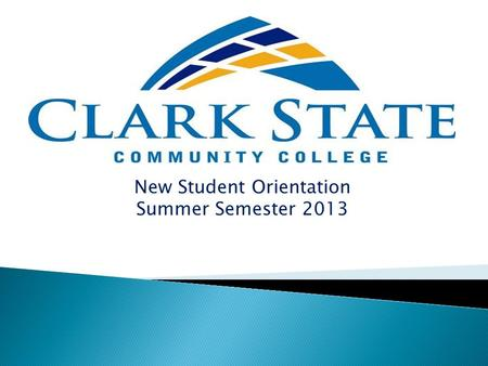 New Student Orientation Summer Semester 2013.  Clark State Community College began in 1962 as the Springfield and Clark County Technical Education Program.