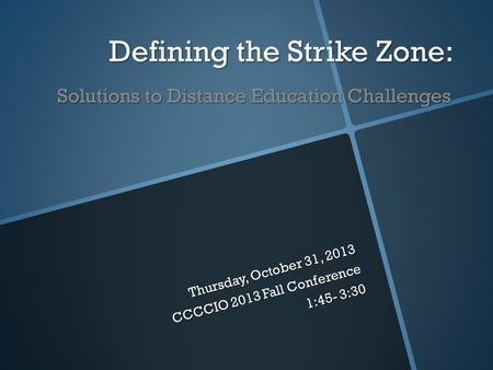 Defining the Strike Zone: Solutions to Distance Education Challenges Defining the Strike Zone: Solutions to Distance Education Challenges Thursday, October.