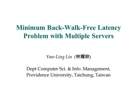 Minimum Back-Walk-Free Latency Problem with Multiple Servers Yaw-Ling Lin ( 林耀鈴 ) Dept Computer Sci. & Info. Management, Providence University, Taichung,