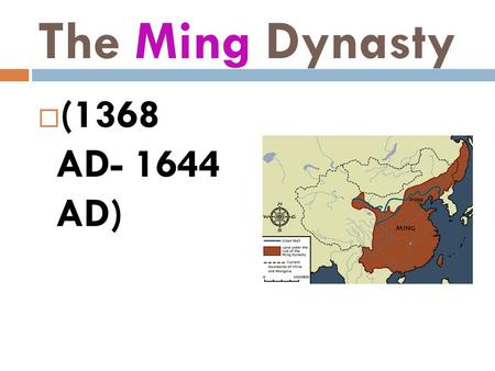 The Ming Dynasty  (1368 AD- 1644 AD).  Natural disasters, rebellions and civil war led to the fall of Yuan Dynasty.