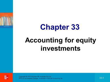. Copyright  2010 McGraw-Hill Australia Pty Ltd PPTs to accompany Deegan, Australian Financial Accounting 6e 33-1 Chapter 33 Accounting for equity investments.
