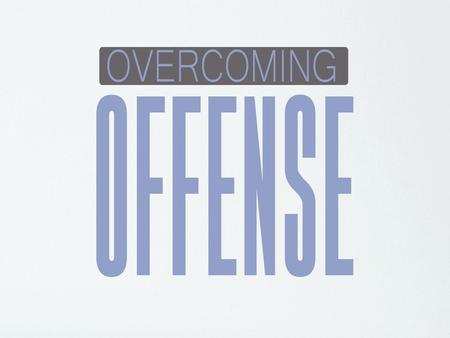 It is impossible that no offenses should come. Luke 17:1.