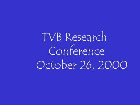 TVB Research Conference October 26, 2000. THAT PASSIVE METER DOWN THE BLOCK. one.
