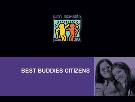 BEST BUDDIES CITIZENS.  Best Buddies is a nonprofit 501(c)(3) organization dedicated to establishing a global volunteer movement that creates opportunities.