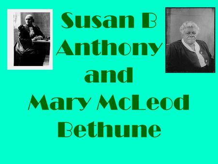 Susan B Anthony and Mary McLeod Bethune. Why did Susan B Anthony travel across the country giving speeches?