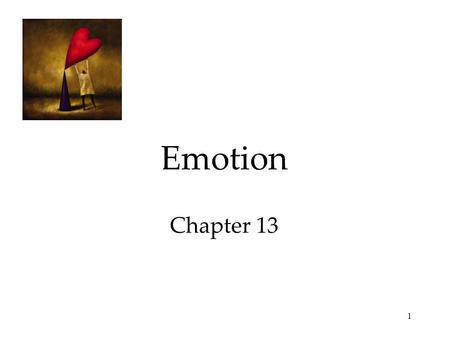1 Emotion Chapter 13. 2 Emotion Theories of Emotion Embodied Emotion  Emotions and The Autonomic Nervous System  Physiological Similarities Among Specific.
