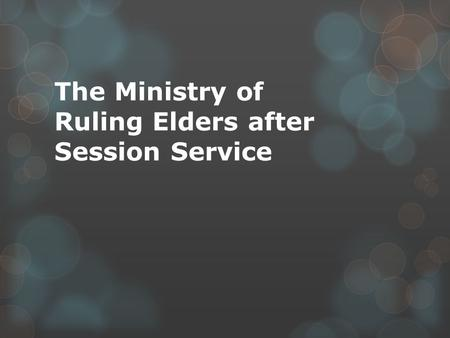 The Ministry of Ruling Elders after Session Service.
