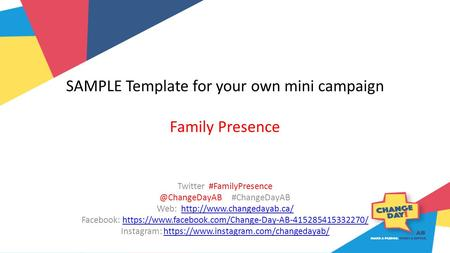 SAMPLE Template for your own mini campaign Family Presence Twitter #ChangeDayAB Web: