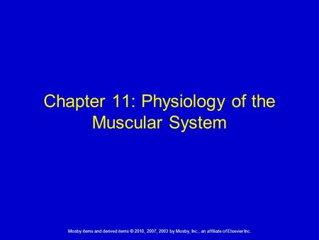 1 Mosby items and derived items © 2010, 2007, 2003 by Mosby, Inc., an affiliate of Elsevier Inc. Chapter 11: Physiology of the Muscular System.