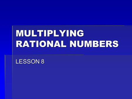 MULTIPLYING RATIONAL NUMBERS LESSON 8. Multiplying Integers  Positive x Positive = Positive  Positive x Negative = Negative  Negative x Negative =