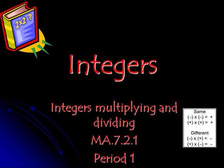 Integers Integers multiplying and dividing MA.7.2.1 Period 1.