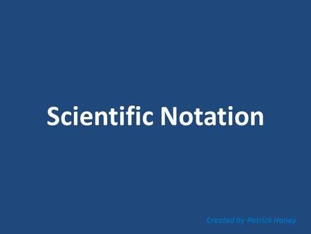 Scientific Notation Created by Patrick Haney. Scientific Notation (S.N.) is a way to look at numbers that are very large in magnitude or very small in.