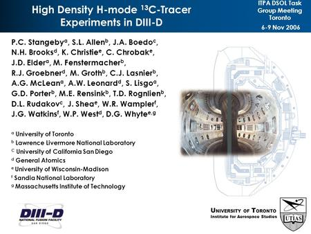 "P.C. Stangeby, et al. "" 13 C-Tracer Experiments in DIII-D"" ITPA Meeting, Toronto, 2006 1 High Density H-mode 13 C-Tracer Experiments in DIII-D ITPA DSOL."
