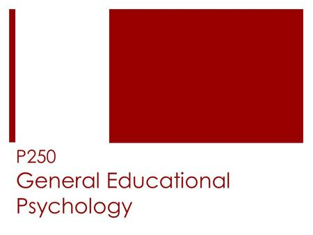 "P250 General Educational Psychology. educational psychology  {ed psych}  {learning sciences}  ""the study of how humans learn in educational settings,"