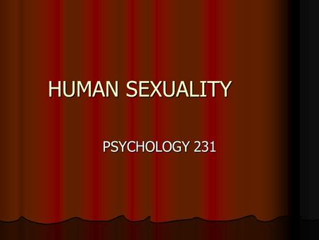 HUMAN SEXUALITY PSYCHOLOGY 231. PERSPECTIVES IN SEXUALITY VARIES VARIES INFLUENCED BY INFLUENCED BY PARENTS, EDUCATION, RELIGION, CULTURE, SOCIETY, GENDER,
