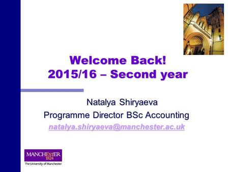 Welcome Back! 2015/16 – Second year Natalya Shiryaeva Programme Director BSc Accounting