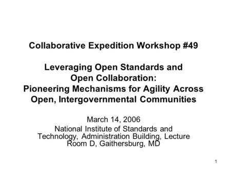 1 Collaborative Expedition Workshop #49 Leveraging Open Standards and Open Collaboration: Pioneering Mechanisms for Agility Across Open, Intergovernmental.