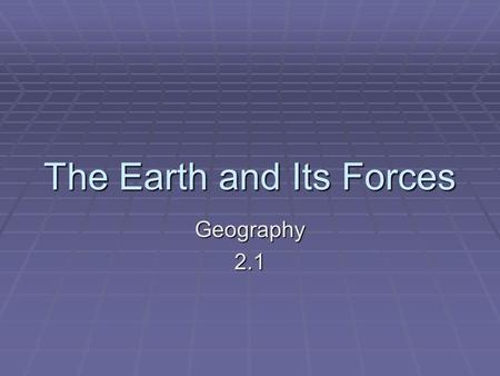 The Earth and Its Forces Geography2.1. Goals…  Is the Earth's surface made up of more water or land?  Describe how the Earth's surface is shaped by.