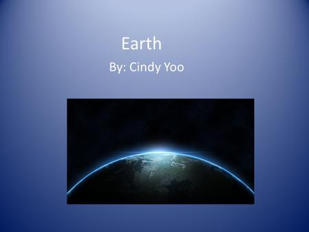 Earth By: Cindy Yoo. Earth's Symbol/ Name Earth's symbol is The name Earth is at least 1000 years It is a German/English word.