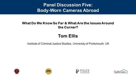 What Do We Know So Far & What Are the Issues Around the Corner? Tom Ellis Institute of Criminal Justice Studies, University of Portsmouth, UK Panel Discussion.