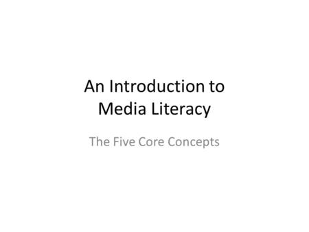 An Introduction to Media Literacy The Five Core Concepts.