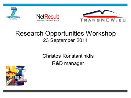 Research Opportunities Workshop 23 September 2011 Christos Konstantinidis R&D manager.