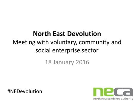 North East Devolution Meeting with voluntary, community and social enterprise sector 18 January 2016 #NEDevolution.